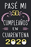Pasé Mi 50 Cumpleaños En Cuarentena 2020: Regalo de cumpleaños de 50 años para mujeres y hombres, Idea de regalo de cumpleaños para los nacidos en ... para recordar, idea de regalo perfecta.