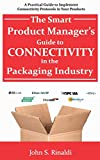The Smart Product Manager's Guide to Connectivity in the Packaging Industry: A Practical Guide to Implement Connectivity Protocols in Your Products