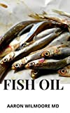 FISH OIL: Everything you should know about the Anti-Inflammatory to its consumption,health benefit and production. (English Edition)