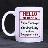 Leonat Diseño único Hola, mi nombre es Iñigo Montoya. Bebiste mi café. Prepárate para morir. Taza de café, taza de té, tazas de material cerámico, blanco. Tamaños de 11 oz.