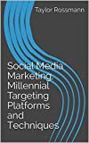Social Media Marketing, Millennial Targeting Platforms and Techniques (1) (English Edition)