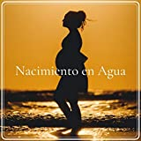 Nacimiento en Agua: Música de Ambiente para Parto Natural, Sonidos de la Naturaleza