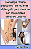 Descarga blanca (leucorrea) en mujeres - deténgala para siempre con los mejores remedios caseros