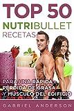 The Top 50 NutriBullet Recipes For Fast Fat Loss and Building Muscle:: Obtener el máximo provecho de su NutriBullet y perder grasa rápido mientras que la construcción aún más muscular