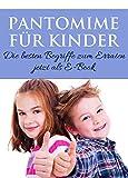 Pantomime für Kinder: Die besten Begriffe zum Erraten jetzt als E-Book. Das beliebte Partyspiel und Familienspiel für Jungen und Mädchen (German Edition)