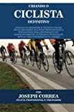 Criando o Ciclista Definitivo: Aprenda os Segredos e Truques Usados pelos Melhores Ciclistas Profissionais e Treinadores para Melhorar o seu ... e Tenacidade Mental sem Comprimidos ou Shakes