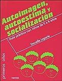 Autoimagen, Autoestima y Socializacion: Guía práctica con niños de 0 a 6 años: 58 (Primeros Años)