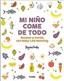 Mi niño come de todo: Recetas y menús con Baby-Led Weaning (Embarazo, bebé y crianza)