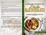 Libro de cocina de dieta baja en oxalatos: Una dieta efectiva para mejorar tu salud general y tus niveles de energía.Recetas saludables para tratar la inflamación,los dolores crónicos y los cálculo