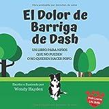El Dolor de Barriga de Dash: Un libro para niños que no pueden o no quieren hacer popo.