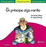 Un príncipe algo rarito (Castellano - A PARTIR DE 3 AÑOS - CUENTOS - ChiquiCuentos)