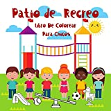 Patio de Recreo Libro De Colorear Para Chicos.: Un patio de recreo para colorear. Explore el mundo del niño. Para niños de 4 a 8 años. Diviértete y ... (Libros De Colorear Para Chicos 4-8 años.)