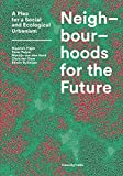 Neighbourhoods for the future: a plea for a social and ecological urbanism